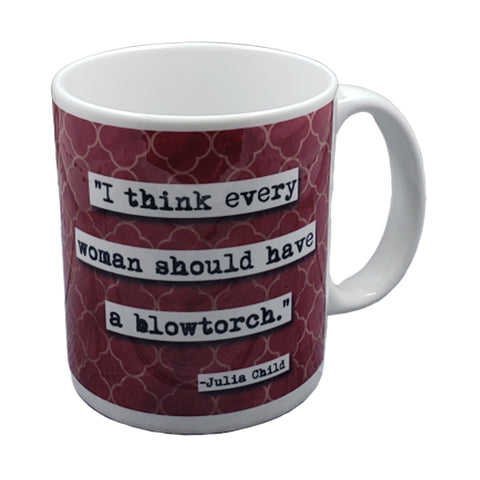Every Woman Needs a Blowtorch Quote Mug