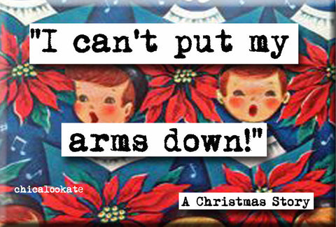 Christmas Story Can't Put My Arms Down Holiday Movie Quote Magnet  (no.23c)