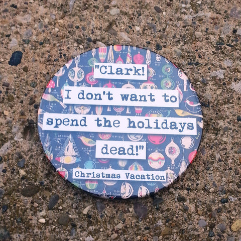 Christmas Vacation Don't Want to Spend the Holidays Dead Drink Coaster (17c)