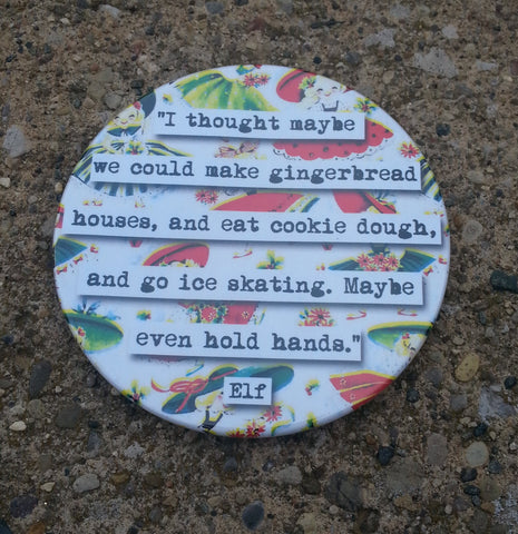 Elf Maybe Even Hold Hands Quote Coaster (16c)
