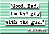 Army of Darkness Good Bad Quote Magnet  (no.455)