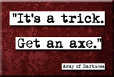 Army of Darkness It's a Trick Quote Refrigerator Magnet (no.456)