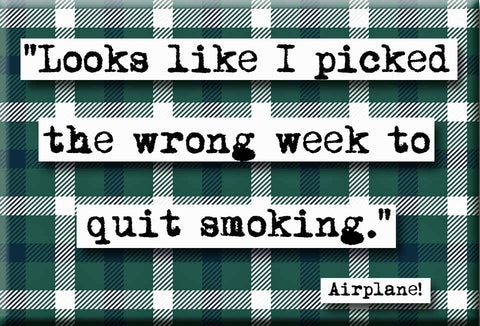 Airplane Picked the Wrong Week  Smoking Quote Refrigerator Magnet