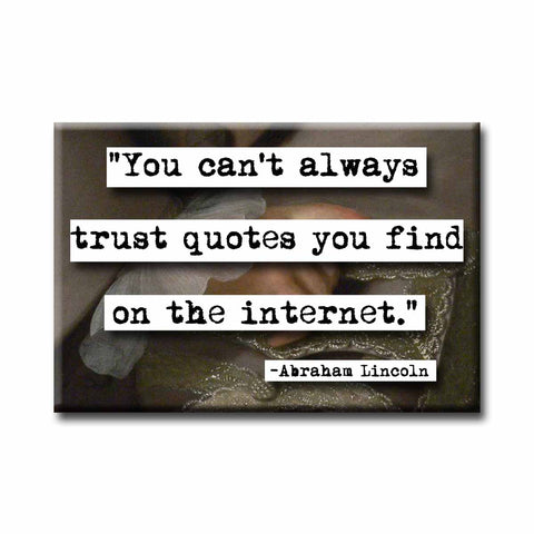 Abraham Lincoln Can't Always Trust  Quote Magnet  (no.713)