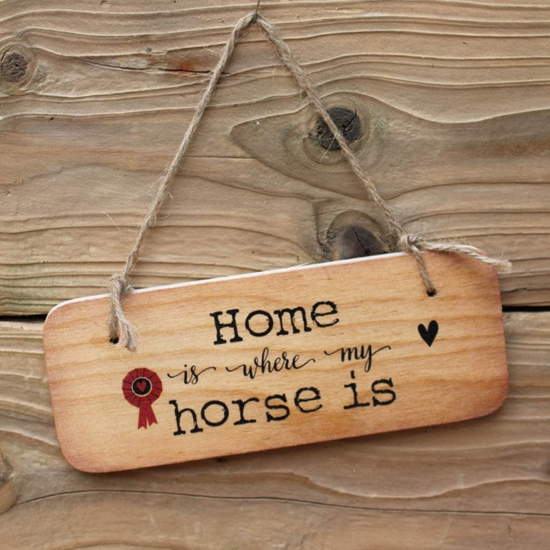 'Home is where my horse is' Wooden Sign
