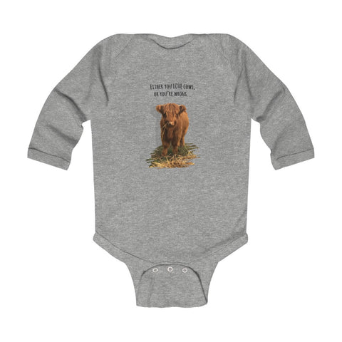 Either you love cows, or you're wrong - Infant Long Sleeve Bodysuit