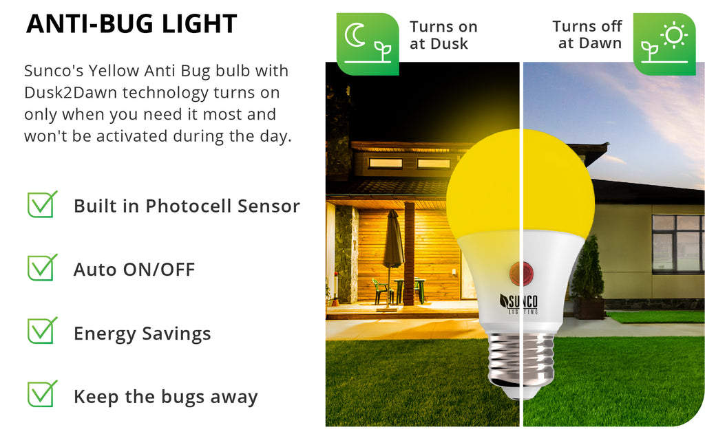 Sunco Lighting's A19 Dusk to Dawn Yellow LED Bulb repels pesky insects. The 9W bug repellent bulb offers long lifespan with 480 lumens and automatically turns off during the day. ENERGY EFFICIENT - SUSTAINABLE - ECO-FRIENDLY | Bulk Buyer Options Available!
