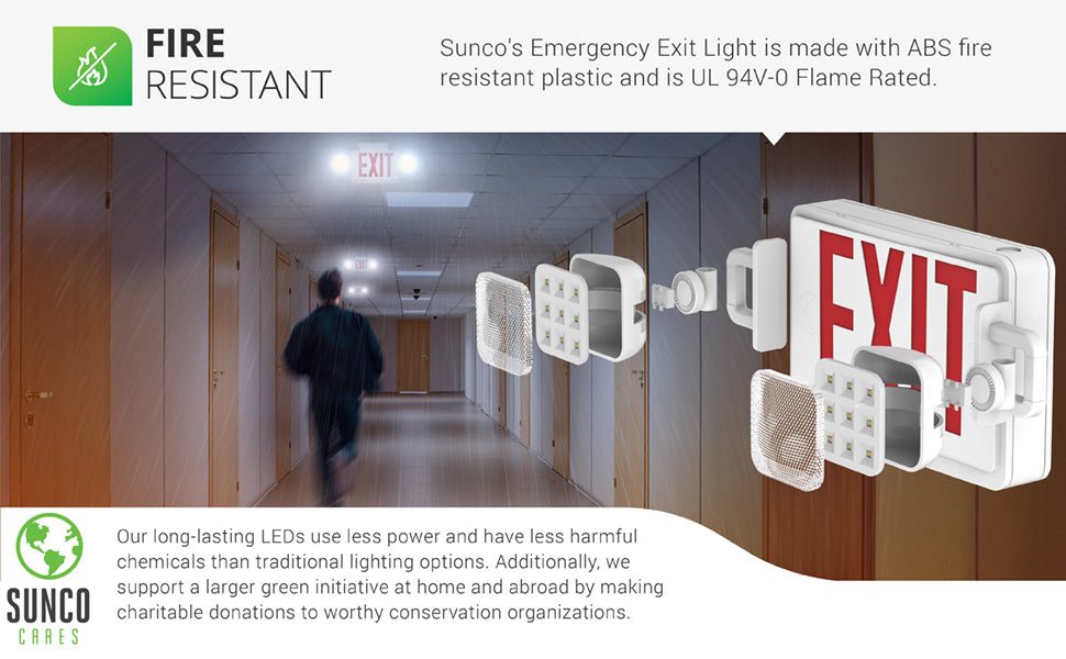 Fire Resistant. Sunco's LED emergency exit light is made with ABS fire resistant plastic. It is UL 94V-0 Flame Rated. We also support a larger green initiative at home and abroad by making charitable donations to worthy conservation organizations. Sunco is proudly based in the USA. We are American owned and operated.