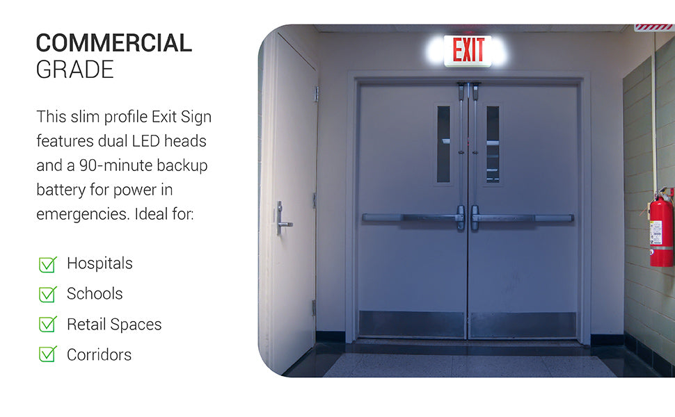 Commercial Grade. The Sunco 2 Head LED Exit Sign with Flood light and US Standard Red Letter signage features a 90 minute backup battery, two 360-degree swiveling flood lights with LED technology. Ideal for hospitals, schools, retail spaces, and corridors. The included battery turns on these two LED lights when a power outage occurs. Commercial grade with 120V – 227V power. Image shows an exit door with the lit LED Exit Sign above the doorway and both LED adjustable heads lit up for safety.