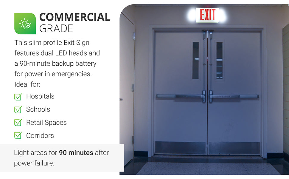 Commercial Grade. The Sunco 2 Head LED Exit Sign with Flood light and US Standard Red Letter signage features a 90 minute backup battery. Ideal for hospitals, schools, retail spaces, and corridors. The included battery turns on the two LED lights when a power outage occurs. Image shows an exit door with the lit LED Exit Sign above the doorway and both LED adjustable heads lit up for safety. Sunco's adaptable emergency exit lights are designed to either hang from the ceiling or mount on a wall, like shown here.