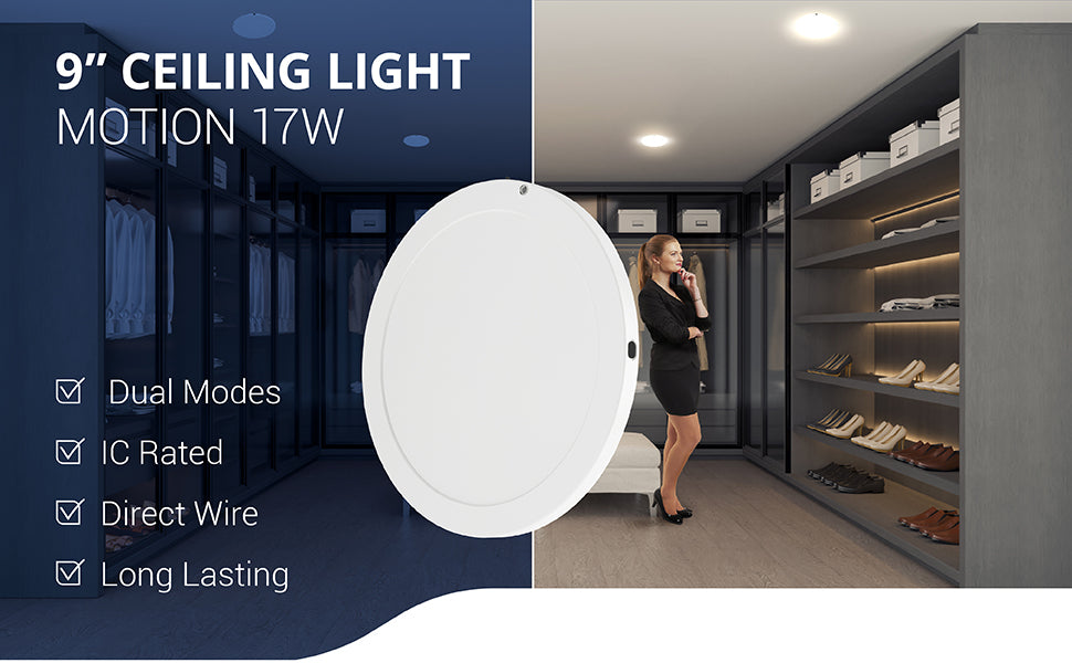 """This long lasting 9"""" Ceiling Light with motion activation runs on only 17W, has dual modes for automation, is IC rated, and direct wired for a streamlined ceiling downlight. Image shows a woman in a walk-in closet with multiple LEDs above. Change the two modes with the flip of a switch. All motion works day or night when motion is detected. Night motion (a.k.a. Dusk to Dawn) mode provides outdoor safety lighting when motion is detected and no light is present."""