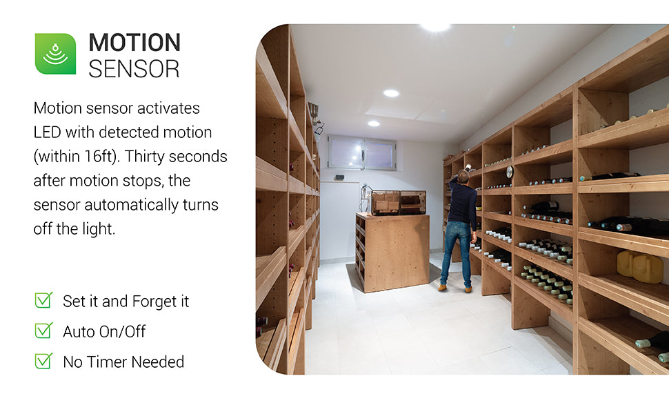 Motion sensor included! No timer is needed for this light to automatically turn on and off. A built-in motion sensor activates the LED with detected motion. There are two modes to choose from. Both modes activate when motion is detected from 9-16 ft away. It automatically turns off thirty seconds after detected movement stops. Image shows a man inside a wine cellar with multiple 9