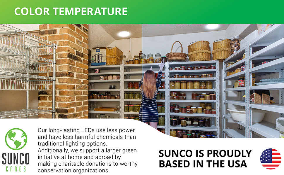 Offered in 3000K or 5000K color temperatures to suit your need for warm light or bright task lighting, the Sunco Ceiling LED Light is 9 inches in diameter and includes a motion sensor to automatically turn the light on/off. Image shows a walk-in restaurant pantry with motion activated downlights. Sunco supports a larger green initiative at home and abroad by making charitable donations to worthy conservation organizations. Sunco is proudly based in the USA. We are American owned and operated.