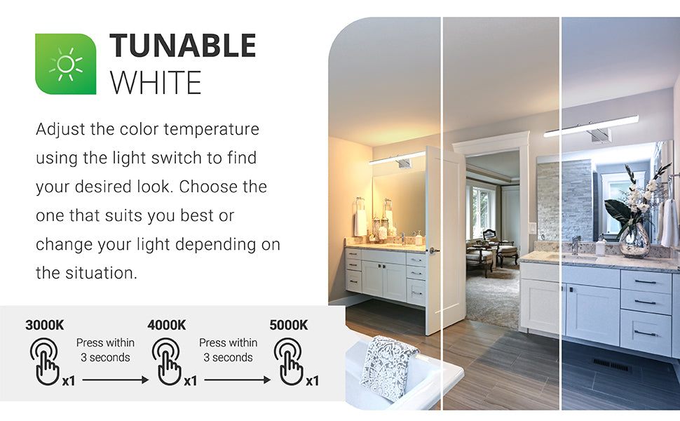 Tunable White. Adjust the color temperature using the light switch to find your desired look. Choose the one that suits you best or change your light depending on the situation. Use your wall switch to flip through the options and lock in your selection. Press the light switch on then off then on within 3 seconds. Repeat to cycle through the color temperature choices of 3000K, 4000K, 5000K. The next time you turn the light on in the room the memory function will retain your CCT selection.