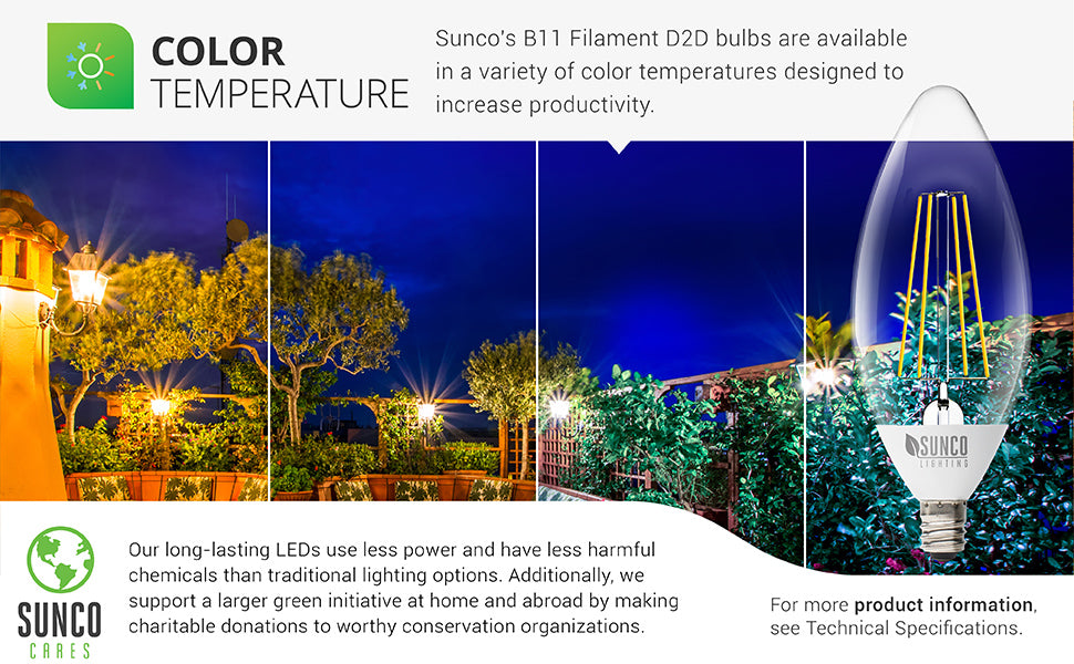 Color Temperature. Sunco Lighting overs a wide variety of color temperatures for our B11 bulbs so you can create the perfect ambiance. Dusk to Dawn makes a great outdoor lighting solution. No timers are needed and with CCT choices you can choose the warm or cool light you need to light each space. For more product information, see technical specifications. Image shows a backyard with B11 LEDs creating a warm or cool tone, depending on the color temperature shown.