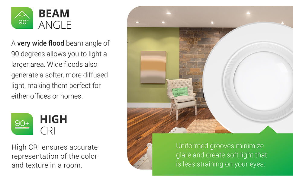 A very wide flood beam angle of 90-degrees allows you to light a larger area. Wide floods generate a softer, more diffused light, making them perfect for either offices or homes. Features a 660 lumen count. The Baffle trim is also helpful, because the uniformed grooves maximize glare are create soft light that is less straining on your eyes. Image shows a cheerful living room with 4-inch downlights in the ceiling to create a bright and welcoming space.