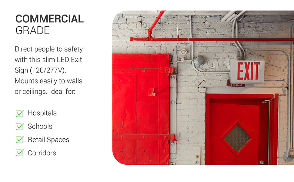 Commercial Grade. Direct people to safety with this slim, damp rated LED Exit Sign (120/277V). Mounts easily to walls or ceilings. Shown here above an exit door. Ideal for hospitals, schools, retail spaces, corridors. This light fixture is simple to install when using our installation manual. Features a 90-minute battery backup to illuminate the red EXIT sign lettering during a power loss.