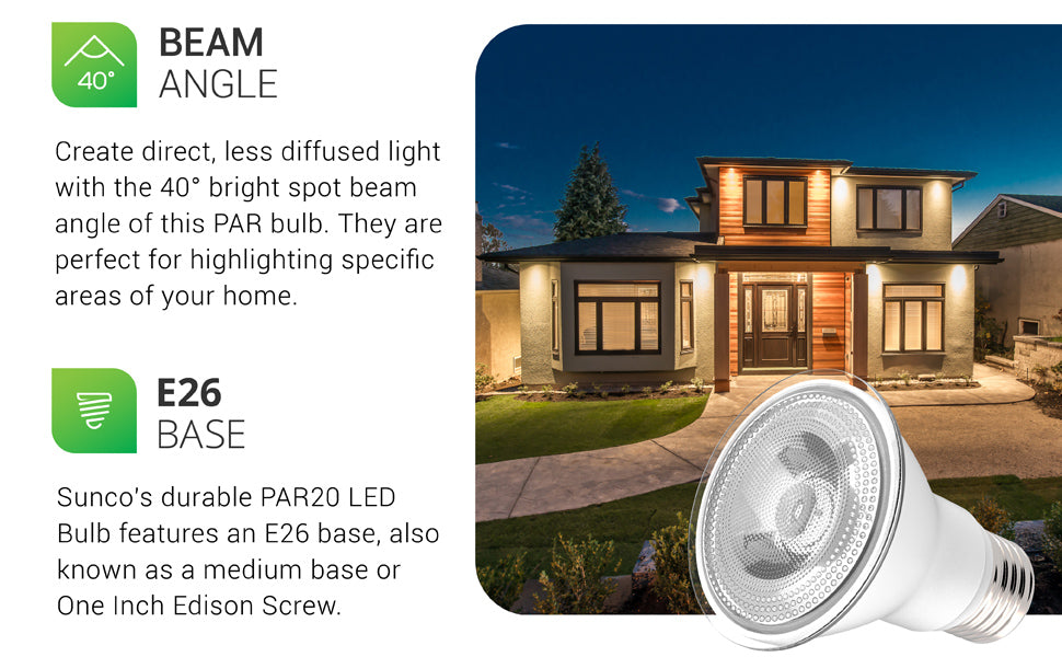 40-degree beam angle. Create direct, less diffused light with the bright spot beam angle of 40-degrees on the Sunco PAR20 LED bulb. Ideal for highlighting specific areas of your home. E26 Base. Since it is wet rated you can use it inside or for exterior lighting. Image shows a modern house with PAR spot lights under roof eaves to accent architectural details. Also shows a closeup of the LED light bulb and its medium base/one inch screw Edison E26 base.