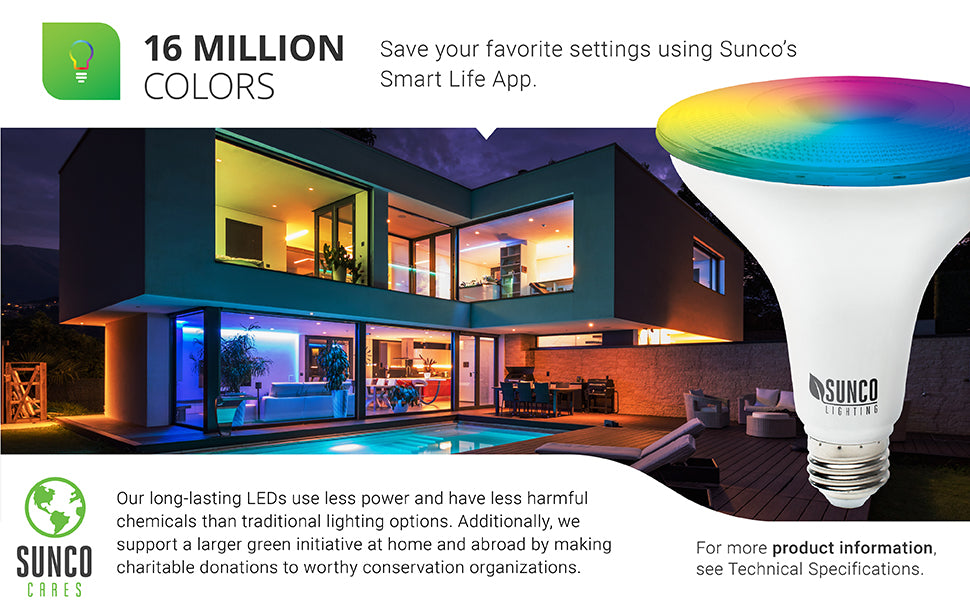 Choose from over 16 million colors on Sunco LED Smart Bulbs. You can save your favorite settings using Sunc's Smart Life App. Our long-lasting LEDs use less power and have less harmful chemicals than traditional lighting options. We also support a larger green initiative at home and abroad by making charitable donations to worthy conservation organizations. Sunco is proudly based in the USA. We are American owned and operated.