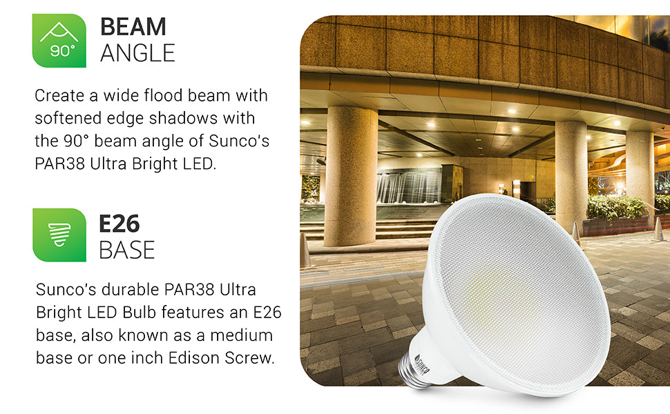 Beam Angle. Create a wide flood beam with softened edge shadows with the 90-degree beam angle of Sunco's PAR38 Ultra Bright LED bulb. Sunco's durable PAR38 Ultra Bright light bulb features an E26 base, also known as a medium base or one inch Edison screw. Shown here at the exterior of an office or hotel building near valet parking where bright lighting is necessary in recessed lights. A closeup of the bulb is included with its iconic PAR shape and ridged lens cover.
