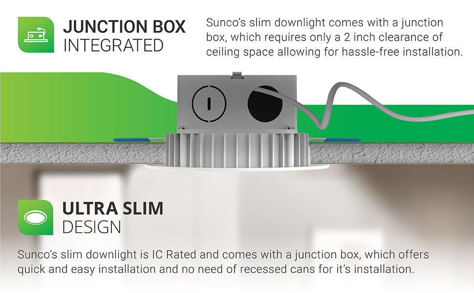 Integrated Junction Box. Image shows a crosscut of the ceiling with the Slim with Integrated J-Box installed within insulation. Only requires a 2-inch clearance of ceiling space for hassle-free installation. No can required. J-box included. This Sunco Slim Downlight is IC rated and comes with a j-box for quick and easy installation. Brightness: 650 lumens, Wattage: 10W, Voltage: 120V.
