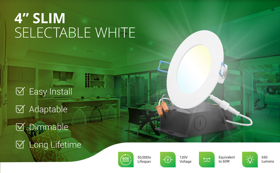 4-Inch Slim Downlight with Selectable White is adaptable to suit your space. Simply select color temperature during installation with the slider switch on the included junction box. This wafer thin Slim with Selectable CCT is dimmable, too, so you can modify the look and feel of your room to suit your needs. This LED recessed light has a 50,000 hour lifespan. It is a 60W equivalent with 650 lumens and runs on 120V.