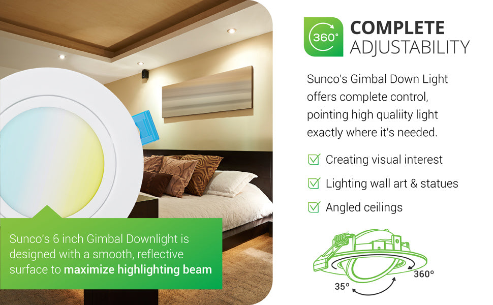 Sunco Lighting's slim gimbal downlight offers complete control, pointing high quality light exactly where it's needed. With a gimbal adjustable downlight you can create visual interest, light wall art or statues, and use on angled ceilings or vaulted ceilings. Sunco's 6-inch Gimbal Downlight is designs with a smooth, reflective surface trim to maximize the beam spread. You can tilt the optic up to 35-degrees and rotate it a full 360-degrees to adjust the light position.