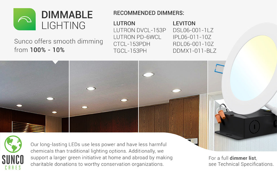 Dimmable Lighting. Sunco offers smooth dimming from 100 percent to 10 percent on this recessed LED light. A list of recommended dimmers is included. See our full dimmer list under the tech specifications or on the manuals and documentation page. Customer Service can also provide you with this information. Image shows a living room and kitchen with dimmed lighting across the space to show bright to dim options in an artist rendering.