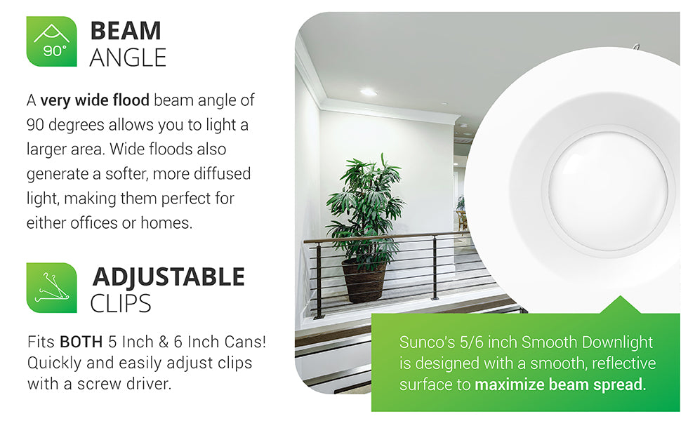 The Sunco 5/6-inch smooth downlight is designed with a smooth, reflective surface to maximize beam spread. A very wide flood beam angle of 90-degrees allows you to light a larger area. Wide floods also generate a softer, more diffused light. They are ideal for homes or offices with their versatility and dimmability. Includes 965 lumens of bright light to help fill your space. LED recessed trim sits flush to the ceiling for a streamlined look.