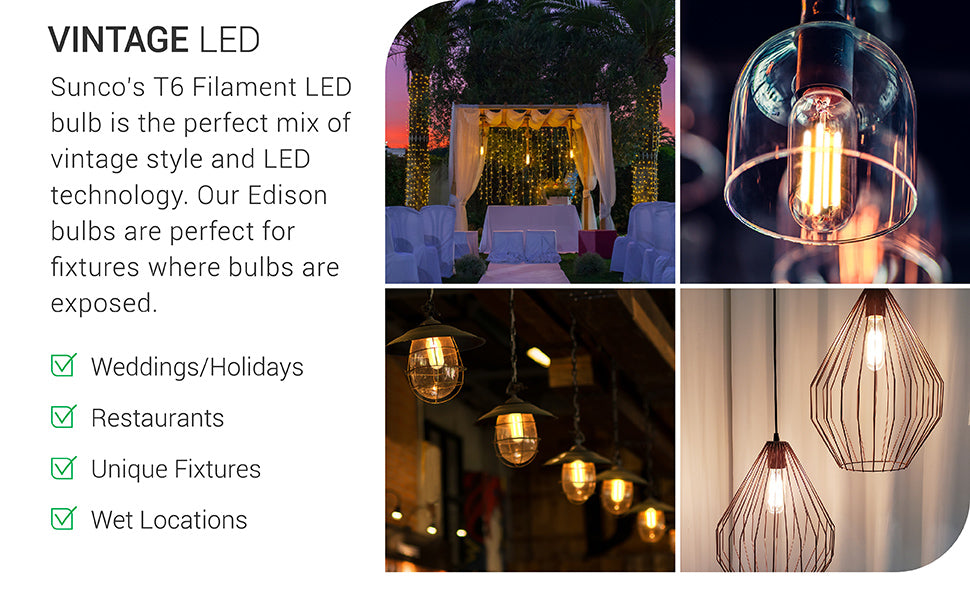Sunco's T6 Filament LED Bulb is the perfect mix of vintage style and LED technology. Our Edison bulbs are great for exposed bulbs and fixtures like the four shown here: pendants at an outdoor wedding to add a warm, amber glow to the romance of the event, bell glass shades over the tubular T6 LED, caged dining room fixtures for a restaurant or bar setting, and modern, metal cage shades to highlight the length of the T6 tubular design and its clear, glass housing and LED filament inside.