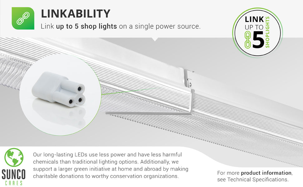 "Linkability. Link up to 5 shop lights on a single power source. Image shows the short connector between two, closely spaced 8.5"" Prisma Wraparound LED Shop Lights. Sunco supports a larger green initiative at home and abroad by making charitable donations to worthy conservation organizations. Sunco is proudly based in the USA. We are American owned and operated."