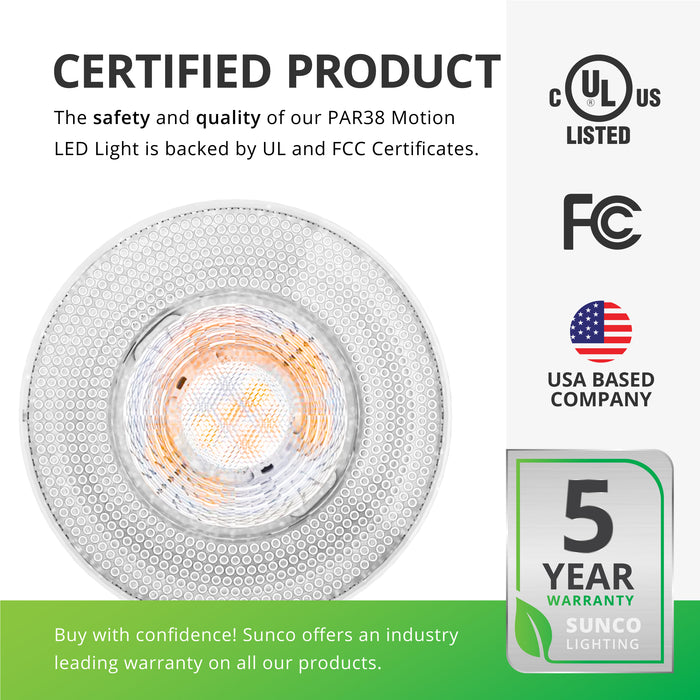 This is a certified product. The safety and quality of our PAR38 Motion LED light bulb is backed by UL listing and FCC certificates so you can buy with confidence. Sunco offers an industry leading warranty on all our products. This PAR8 LED Bulb with Motion Activation has a 5-year warranty. Sunco is American owned and operated. We are based in the USA.