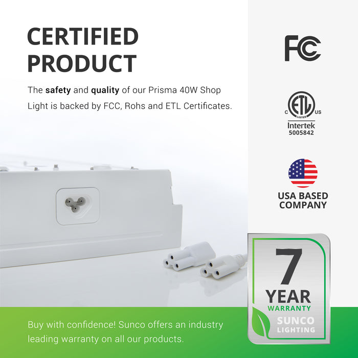 The safety and quality of our Prisma 72W Shop Light is backed by FCC and ETL certificates. Sunco offers an industry leading warranty on all our products. This 11-inch Prisma Wraparound LED Shop Light has a 7-year warranty. Sunco is an American owned and operated company based in the USA.