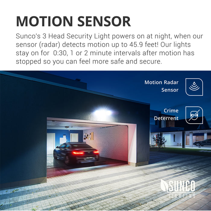 Motion Sensor. Sunco's 3 Head Security Light powers on at night, when our radar sensor detects motion up to 45.9 feet. Our lights stay on for 30 seconds, 1- or 2-minute intervals after motion has stopped, so you can feel more safe and secure. Motion sensors are a crime deterrent for nighttime lighting options that do not require continuous light. They also work well in parking lots, alleys, entryways, exterior walls, and garages.