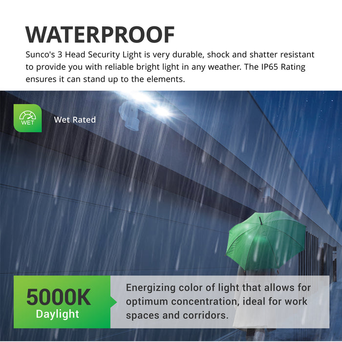 Waterproof. Sunco's 3 Head Security Light is durable, shock- and shatter-resistant to provide you with reliable bright light in any weather. The IP65 Rating ensures it can stand up to the elements. Wet Rated, this light is suited for exterior applications. Image shows a person walking in the rain with our 3 Head Security Light providing bright, 5000K Daylight color temperature lighting. 5000K is an energizing color of light. It is ideal for workspaces, corridors, and task lighting.