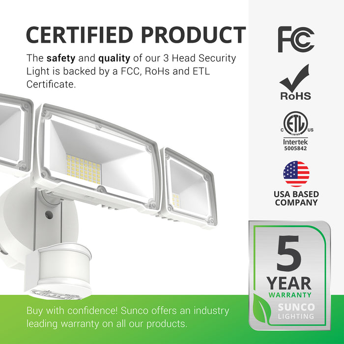 Certified Product. The safety and quality of our 3 Head Security Light is proudly backed by a 5-year Warranty. Sunco is an American owned and operated corporation. Sunco offers an industry leading warranty on all our products. This IP65 Rated light with 3 bright LED heads features Dusk to Dawn and motion activation.