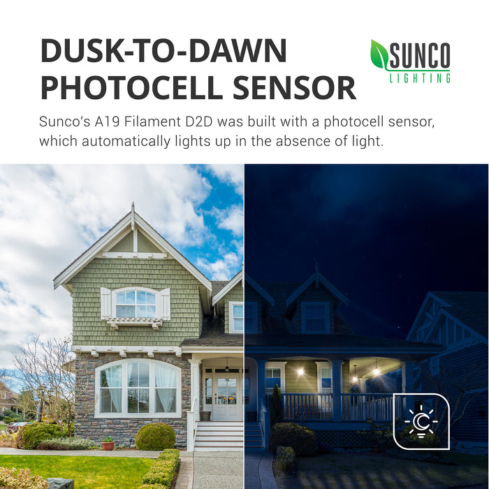 Dusk to Dawn Photocell Sensor. Sunco's A19 Filament D2D features a built in photocell sensor, which automatically lights up in the absence of light. Image shows house exterior with daylight on one side and no pendant porch lights on, while other side shows same house at night with pendant porch lights on. Dusk to Dawn sensors turn on automatically when no light is detected and off when light is detected for an automatic night light.