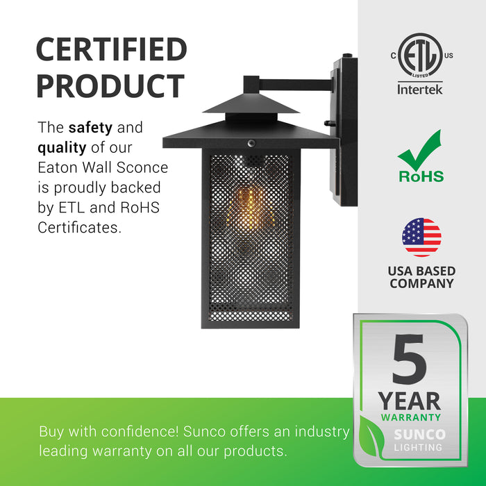 Certified Product. The safety and quality of our Eaton Caged Wall Sconce is proudly backed by ETL and RoHS certificates. Sunco offers an industry leading warranty on all our products. Sunco is American owned and operated. This product is backed by a 5-year warranty. Image shows the steel mesh panes inside the waterproof, wrought iron frame.