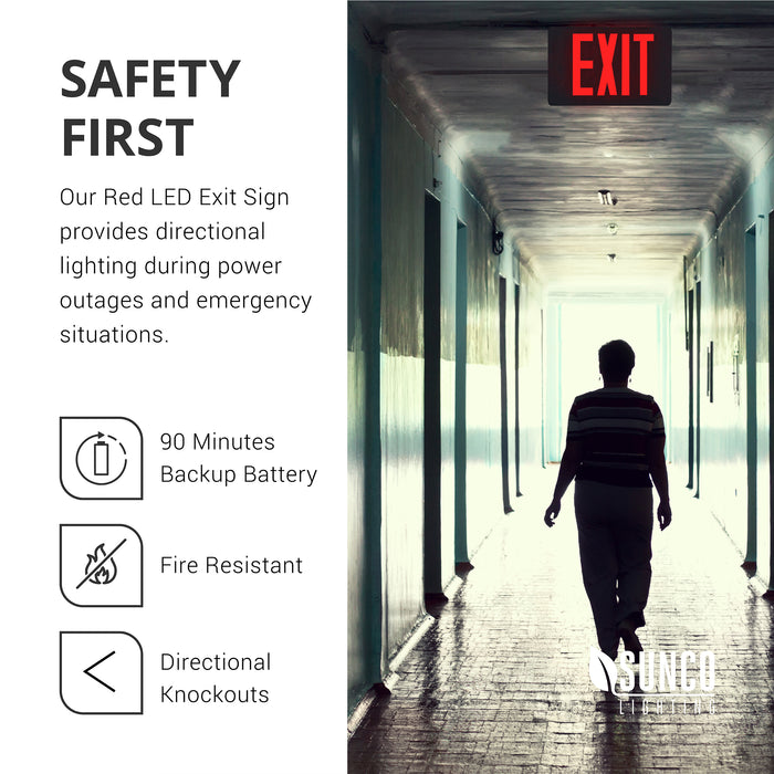 Safety First. Our Red LED Exit Sign provides directional lighting during power outages and emergency situations. Includes a 90-minute backup battery and is fire resistant with a UL 94V-0 rating. Use the directional knockouts to indicate direction of exit or leave intact, as shown, to continue down a hallway and proceed to the nearest exit. Image shows a woman walking towards an open exit door at the end of a hallway with the Sunco LED Exit Sign lighting the way overhead.