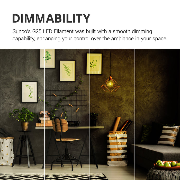 Sunco's G25 LED Filament Bulb was built with a smooth dimming capability, enhancing your control over the ambiance in your space.