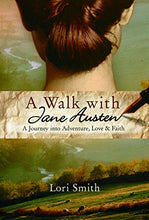 A Walk with Jane Austen: A Journey into Adventure, Love, and Faith