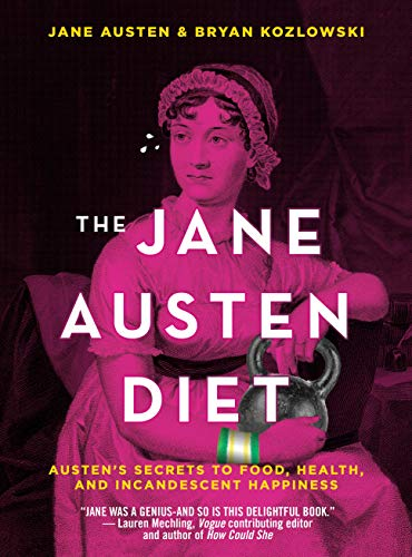 The Jane Austen Diet: Austen's Secrets to Food, Health, and Incandescent Happiness