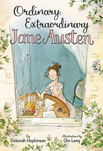 Ordinary, Extraordinary Jane Austen: The Story of Six Novels, Three Notebooks, a Writing Box, and One Clever Girl