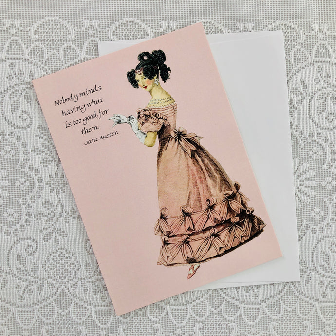 "Jane Austen Notecard ~ ""Nobody minds having what is too good for them..."""