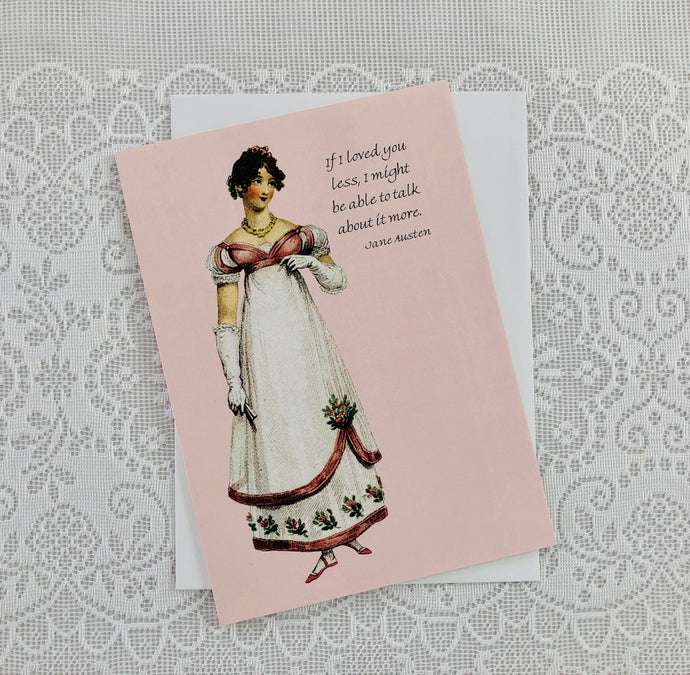 "Jane Austen Notecard ~ ""If I Loved You Less..."""