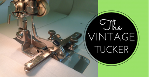 Sewing Lesson #37 The Vintage Tucker Foot