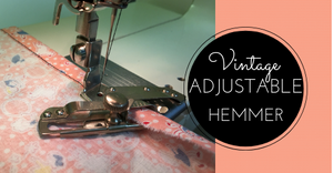 Sewing Lesson #43 The Vintage Adjustable Hemmer