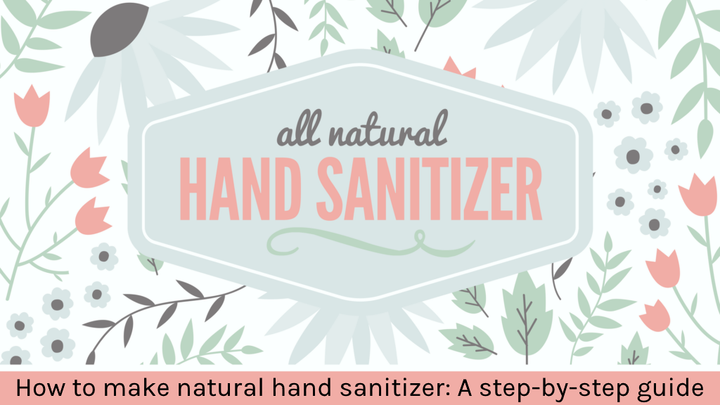 How to make natural hand sanitizer: A step-by-step guide