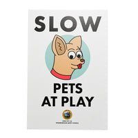 SLOW! Pets At Play Lawn Sign