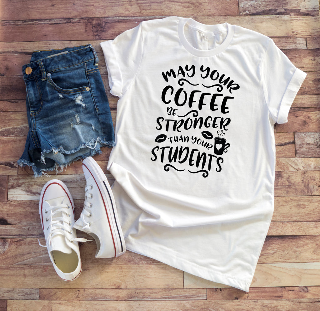May Your Coffee Be Stronger Than Your Students Teacher Tee